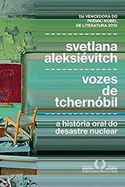 Vozes de Tchernobil: A Historia Oral do…