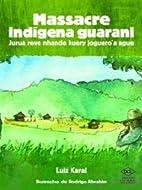 Massacre indígena guarani = Jurua…