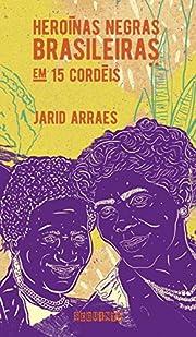 Heroinas Negras Brasileiras - em 15 cordeis…