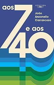 Aos 7 e aos 40 par João Luis Anzanello…