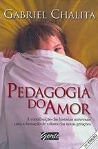 Pedagogia Do Amor by Gabriel Chalita