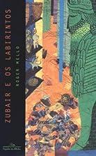 Zubair e Os Labirintos by Roger Mello