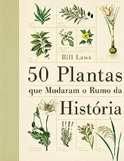 50 Plantas que Mudaram o Rumo da História…
