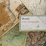 Brasil : uma cartografia / Paulo Knauss, Claudia Ricci, Maria Pace Chiavari ; [versão em inglês, Glenn Haynes, John Tabor, Marcela Miller]