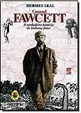 Coronel Fawcett : a verdadeira história do Indiana Jones / Hermes Leal