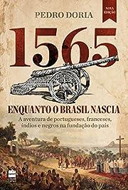 1565 : Enquanto o Brasil nascia: A aventura…