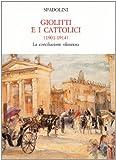Giolitti e i cattolici (1901-1914) : la conciliazione silenziosa : con documenti inediti e rari / Giovanni Spadolini