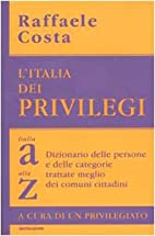 L'Italia dei privilegi : dalla A alla Z,…