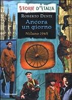 Ancora un giorno: Milano 1945 by Roberto…