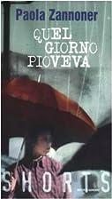 Quel giorno pioveva by Paola Zannoner