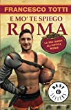 E mo' te spiego Roma : la mia guida all' antica Roma / Francesco Totti