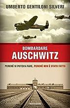 Bombardare Auschwitz: perché si…