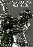 Giambologna : gli dei, gli eroi / a cura di Beatrice Paolozzi Strozzi, Dimitrios Zikos