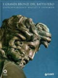 I grandi bronzi del Battistero : Giovanfrancesco Rustici e Leonardo / a cura di Tommaso Mozzati, Beatrice Paolozzi Strozzi, Philippe Sénéchal