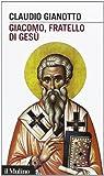 Giacomo, fratello di Gesù / Claudio Gianotto