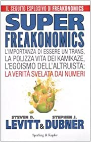 Superfreakonomics. L'importanza di essere un…