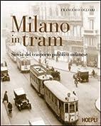 Milano in tram. Storia del trasporto…