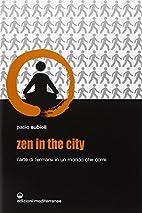 Zen in the city. L'arte di fermarsi in un…