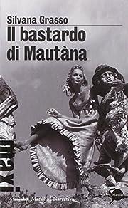 Il bastardo di Mautàna von Silvana Grasso