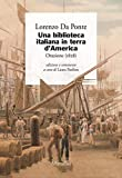 Una biblioteca italiana in terra d'America : Orazione (1828) / Lorenzo Da Ponte ; edizione e commento a cura di Laura Paolino