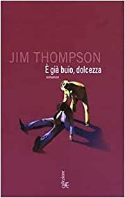 È già buio, dolcezza por Jim Thompson