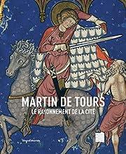 Martin de Tours , le rayonnement d'une cité…