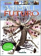 Gli animali del futuro by Clara Pye