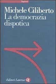 La democrazia dispotica de Michele Ciliberto