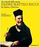 Ai crinali della storia : padre Matteo Ricci (1552-1610) fra Roma e Pechino / a cura di Antonio Paolucci e Giovanni Morello
