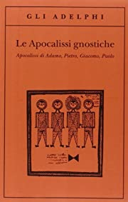 Le apocalissi gnostiche. Apocalisse di…