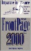 Imparare in 6 ore Microsoft Front Page 2000