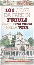 101 cose da fare in Friuli almeno una volta…