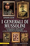 I generali di Mussolini : da Pietro Badoglio a Rodolfo Graziani, da Mario Roatta a Ugo Cavallero : la storia mai raccontata dei condottieri del regime / Giovanni Cecini