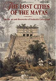 The Lost Cities of the Mayas: The Life, Art…