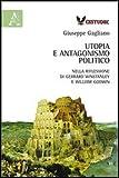 Utopia e antagonismo politico : nella riflessione di Gerrard Winstanley e William Godwin / Giuseppe Gagliano