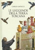 Le leggende della terra toscana by Carlo…