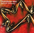 David Breuer-Weil Radical Visionary by David…