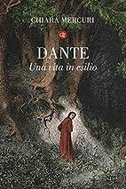 Dante. Una vita in esilio by Chiara Mercuri