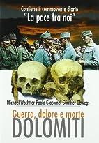 Dolomiti: guerra, dolore e morte by Michael…