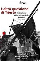 L'altra questione di Trieste: voci…