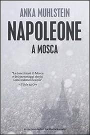 Napoleone a Mosca por Anka Muhlstein
