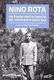 Nino Rota : un timido protagonista del Novecento musicale / a cura di Francesco Lombardi