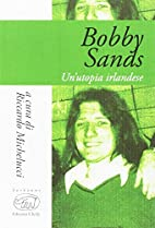 Bobby Sands. Un'utopia irlandese by…