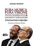 Pura musica pura visione : Ennio Morricone & Giuseppe Tornatore : da Nuovo Cinema Paradiso a La migliore offerta / Manuela Dragone ; prefazione di Vincenzo Mollica