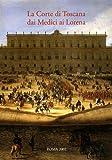La Corte di Toscana dai Medici ai Lorena : atti delle giornate di studio Firenze, Archivio di Stato e Palazzo Pitti, 15-16 dicembre 1997 / a cura di Anna Bellinazzi, Alessandra Contini