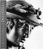 La scultura di Donatello : tecniche e linguaggio / Francesca Petrucci ; fotografie di Liberto Perugi ; introduzione di Antonio Paolucci