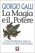 La magia e il potere: L'esoterismo nella…