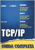 TCP/IP: guida completa by Brian Komar