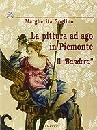 La pittura ad ago in Piemonte : il Bandera…