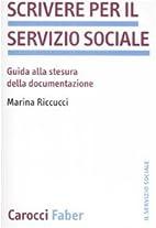 Scrivere per il servizio sociale. Guida alla…